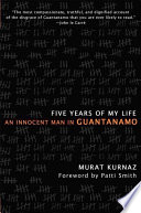 Five years of my life an innocent man in Guantanamo