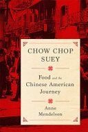Chow chop suey - food and the Chinese American journey by Anne Mendelson.