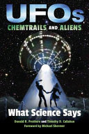 UFOs, chemtrails, and aliens - what science says by Donald R. Prothero and Timothy D. Callahan ; foreword by Michael Shermer.