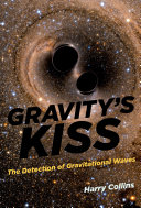 Gravity's kiss - the detection of gravitational waves by Harry Collins.