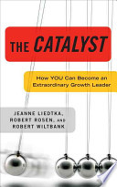 The Catalyst How You Can Become an Extraordinary Growth Leader