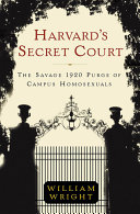 Book cover of Harvard's secret court : the savage 1920 purge of campus homosexuals