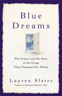Blue dreams - the science and the story of the drugs that changed our minds by Lauren Slater.
