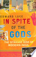 In Spite of the Gods The Strange Rise of Modern India