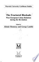 THE  FRACTURED  BLOCKADE  -  West European-Cuban relations during the revolution