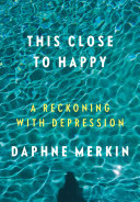 Book cover of This close to happy : a reckoning with depression