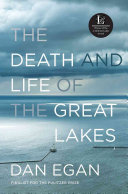The death and life of the Great Lakes by Dan Egan.