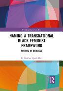 Naming a transnational black feminist framework : writing in darkness