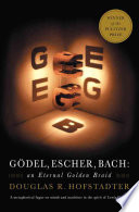 Godel, Escher, Bach: an eternal golden braid.