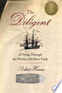 The Diligent: A Voyage Through the Worlds of the Slave Trade.