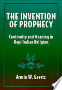 The Invention of Prophecy Continuity and Meaning in Hopi Indian Religion