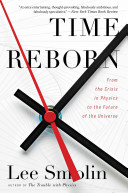 Book cover of Time reborn : from the crisis in physics to the future of the universe