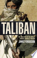 Taliban The True Story of the World's Most Feared Guerrilla Fighters