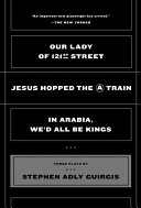 Book cover of Our lady of 121st Street ; Jesus hopped the A train ; and In Arabia, we'd all be kings