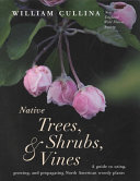 Book cover of Native trees, shrubs, & vines : a guide to using, growing, and propagating North American woody plants