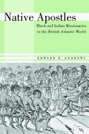 Native apostles : Black and Indian missionaries in the British Atlantic world
