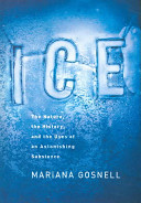 Book cover of Ice : the nature, the history, and the uses of an astonishing substance