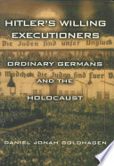 Hitler's Willing Executioners. Ordinary Germans and the Holocaust.