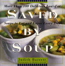 Book cover of Saved by soup : more than 100 delicious low-fat soup recipes to eat and enjoy every day