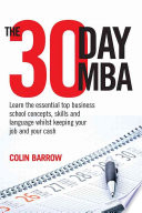 The 30 Day MBA Learn the Essential Top Business School Concepts, Skills and Language Whilst Keeping Your Job and Your Cash