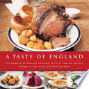 A Taste of England The Essence of English Cooking, with 30 Classic Recipes Shown in 100 Evocative Photographs