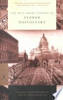 The Best Short Stories of Fyodor Dostoevsky [contiene Le notti bianche, Memorie del sottosuolo e altri]