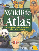 Book cover of Wildlife atlas : a complete guide to animals and their habitats