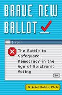Book cover of Brave new ballot : the battle to safeguard democracy in the age of electronic voting