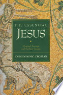 THE ESSENTIAL JESUS Original Sayings and Earliest Images