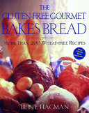 Book cover of The gluten-free gourmet bakes bread : more than 200 wheat-free recipes
