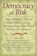 Book cover of Democracy at risk : how political choices undermine citizen participation and what we can do about it