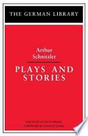Plays and Stories [contiene Amoretto, Girotondo, La contessina Mizzi, Il ritorno di Casanova, Il sottotenente Gustl]
