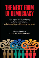 Book cover of The next form of democracy : how expert rule is giving way to shared governance-and why politics will never be the same