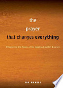 A Simple, Life-Changing Prayer Discovering the Power of St. Ignatius Loyola's Examen