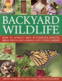 Book cover of Backyard wildlife : how to attract bees, butterflies, insects, birds, frogs and animals into your garden