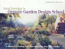 Book cover of Ann Lovejoy's organic garden design school : a guide to creating your own beautiful, easy-care garden.