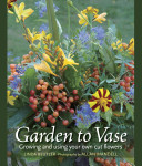 Book cover of Garden to vase : growing and using your own cut flowers