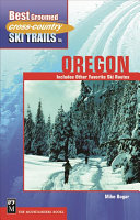 Book cover of Best groomed cross-country ski trails in Oregon : includes other favorite ski routes