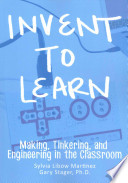 Invent to learn. Making, Tinkering, and Engineering in the Classroom