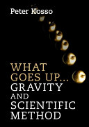 What goes up... gravity and scientific method by Peter Kosso, Northern Arizona University (retired).