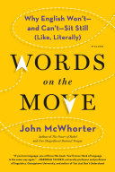 Book cover of Words on the move : why English won't- and can't- sit still (like, literally)