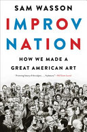 Book cover of Improv nation : how we made a great American art