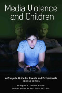 Media violence and children - a complete guide for parents and professionals by Douglas A. Gentile, editor ; foreword by Michael Rich, MD, MPH.