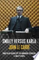 Smiley versus Karla [contiene La talpa, L'onorevole scolaro, Tutti gli uomini di Smiley]