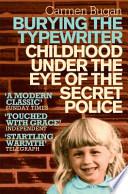 Burying the Typewriter - Childhood Under the Eye of the Secret Police
