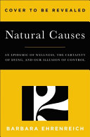 Natural causes - an epidemic of wellness, the certainty of dying, and killing ourselves to live longer by Barbara Ehrenreich.