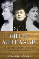 Gilded suffragists - the New York socialites who fought for women's right to vote by Johanna Neuman.