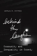 Behind the laughs - community and inequality in comedy by Michael P. Jeffries.
