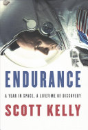 Endurance - a year in space, a lifetime of discovery by Scott Kelly with Margaret Lazarus Dean.