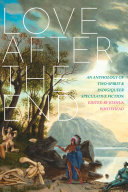 Love after the end : an anthology of two-spirit & indigiqueer speculative fiction cover, background is a painting with white text